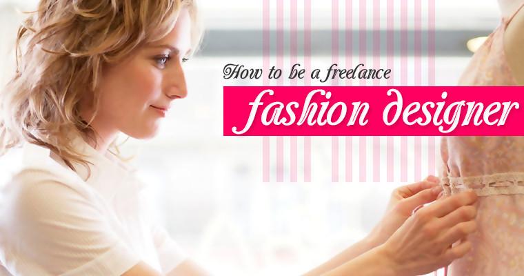 How Do I Become A Freelance Fashion Designer