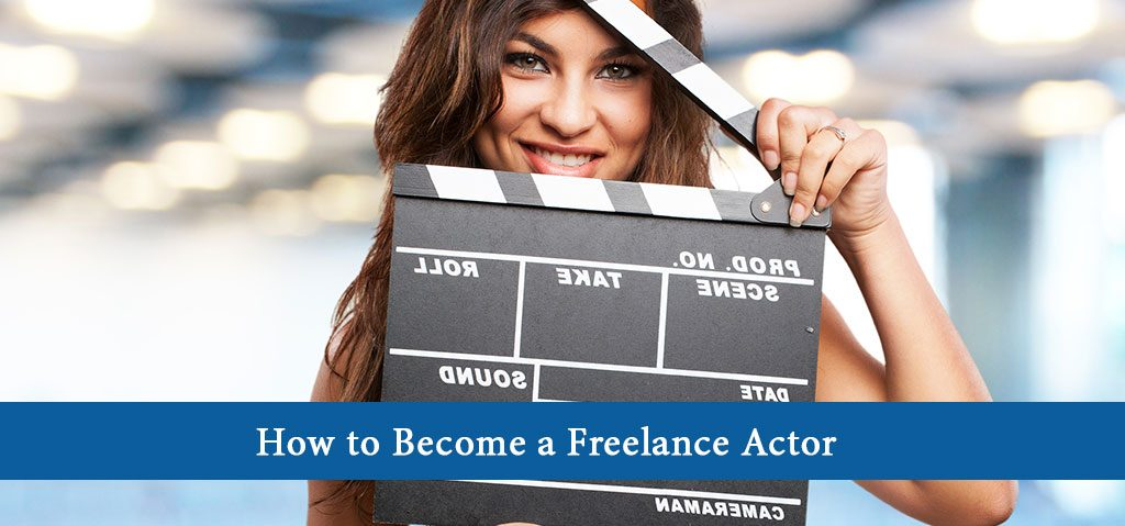 How to Become a Freelance Actor