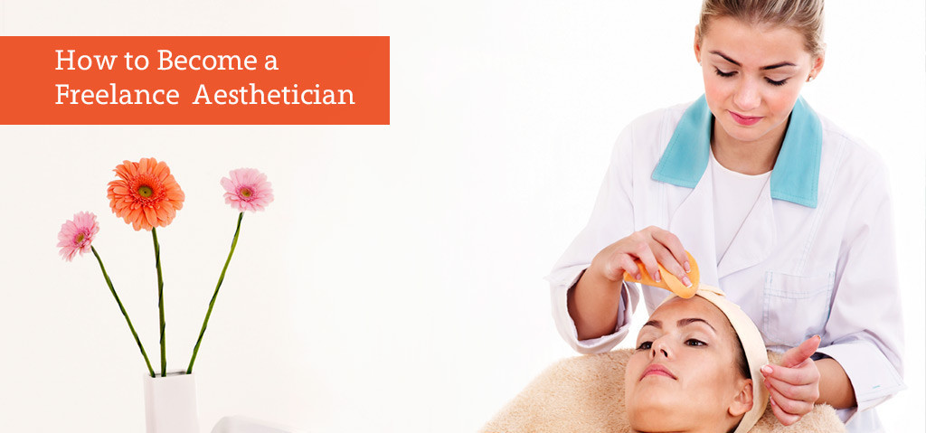 How to Become a Freelance Aesthetician