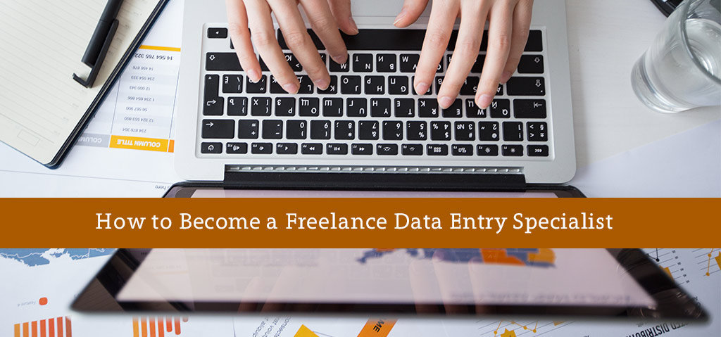 How to Become a Freelance Data Entry Specialist