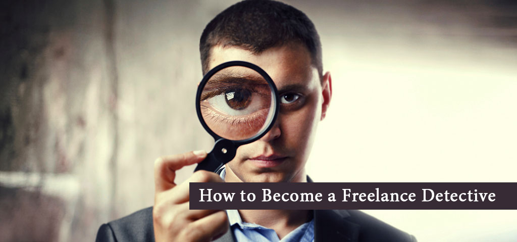 How to Become a Freelance Detective