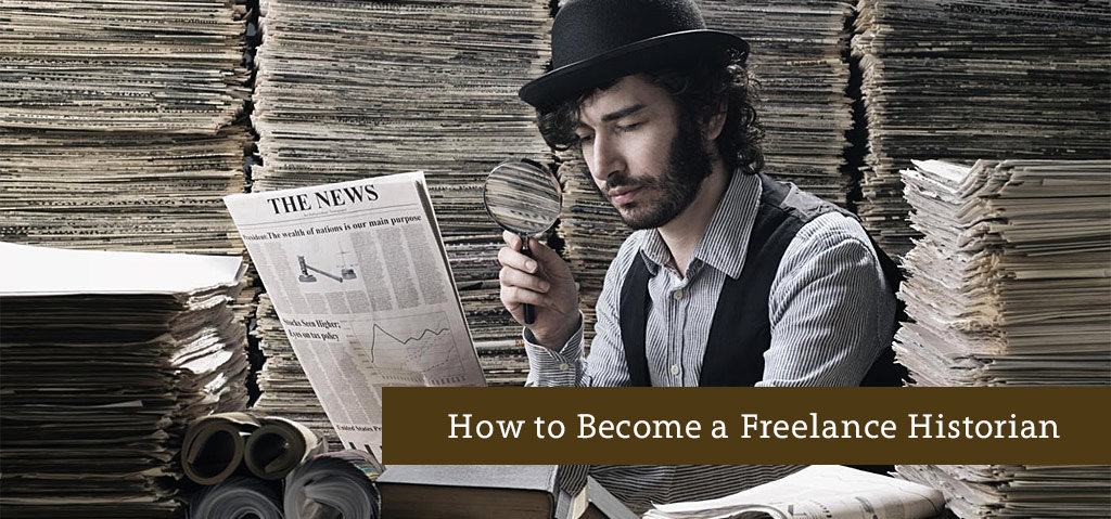 How to Become a Freelance Historian