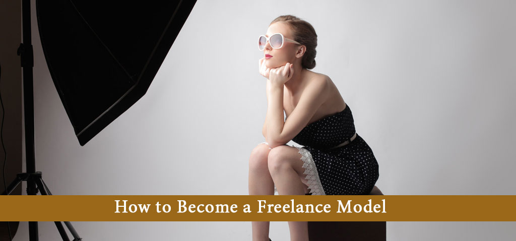 How to Become a Freelance Model