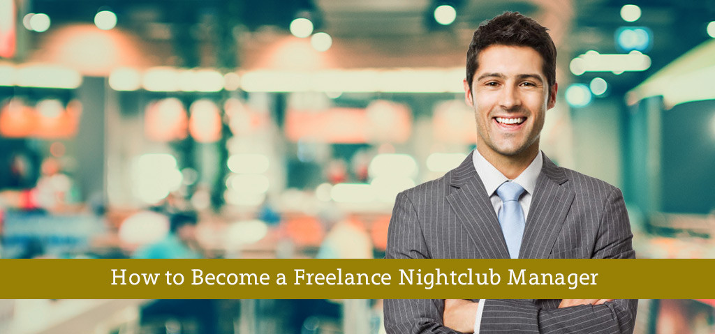 here are four things you must be concerned with if you wish to become a freelance nightclub manager