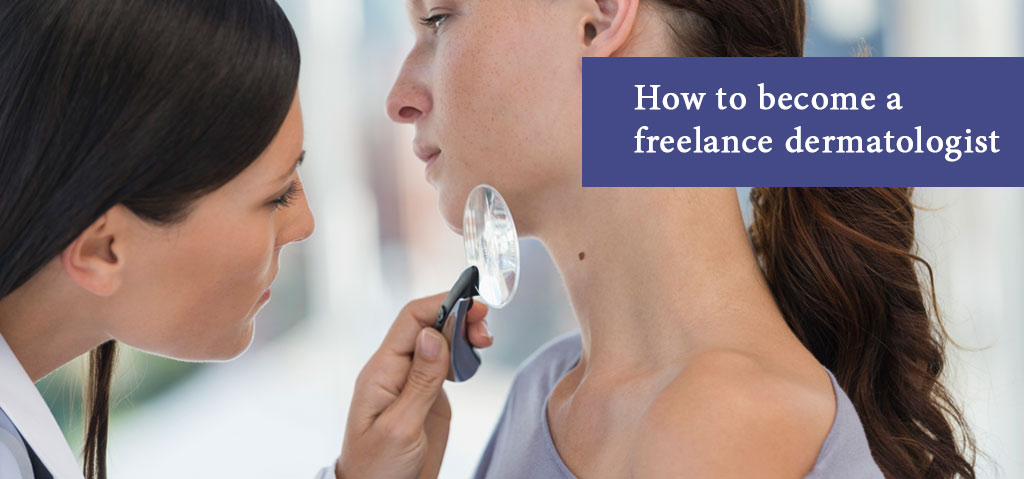 How to become a freelance dermatologist