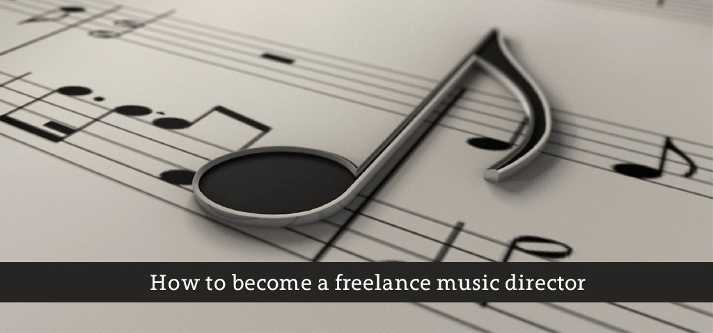 How to become a freelance music director