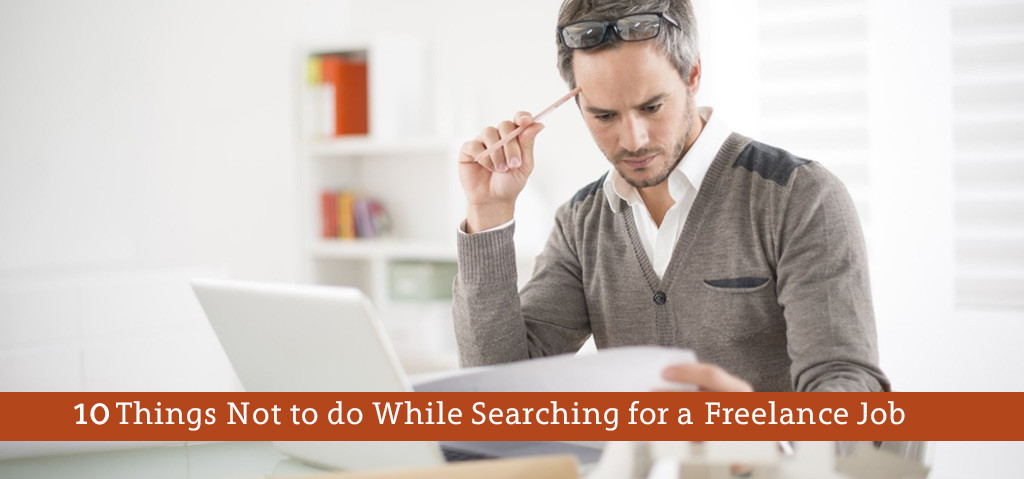 10 Things NOT to do While Searching for a Freelance Job