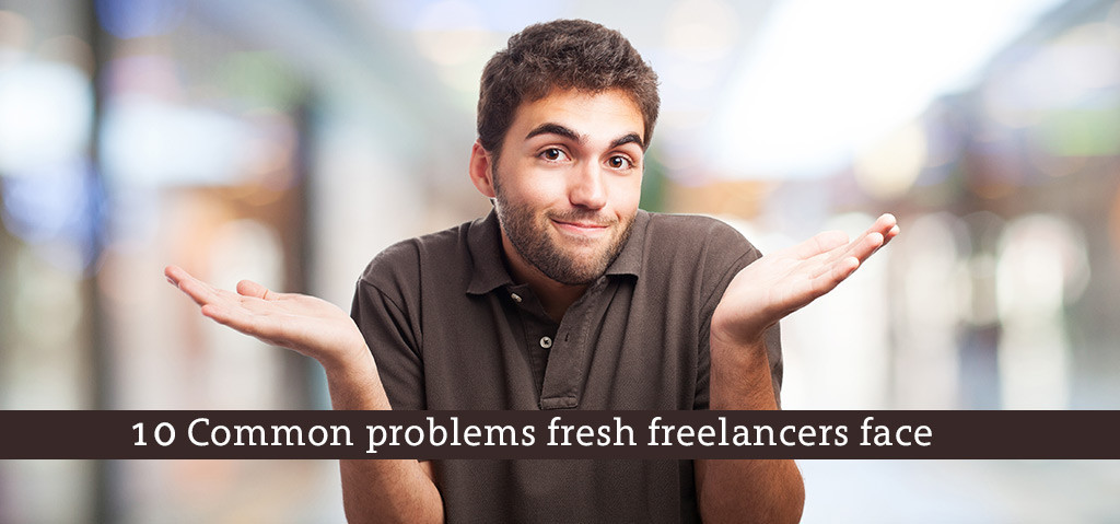 10 Common problems fresh freelancers face