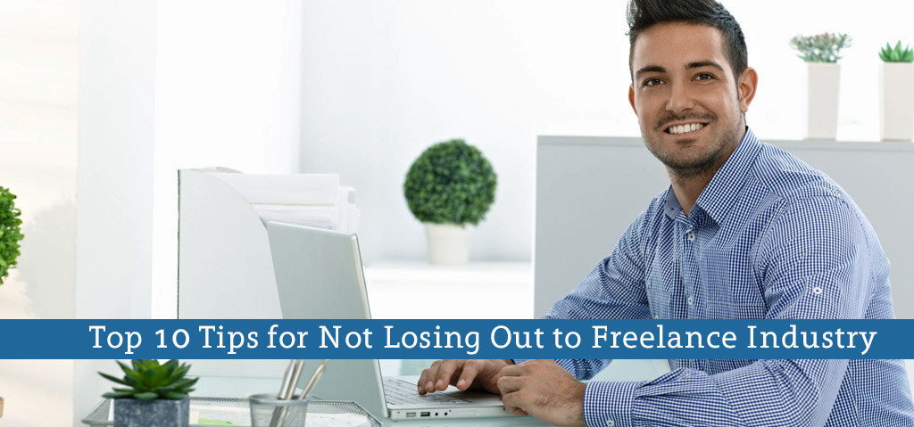 10 Tips for Not Losing Out to Freelance Industry
