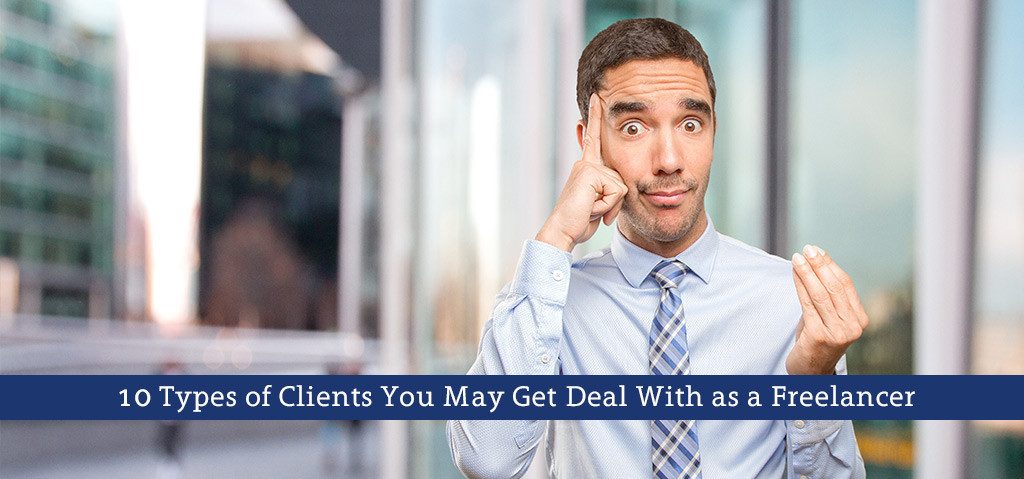 Types of Clients You May Get Deal With as a Freelancer