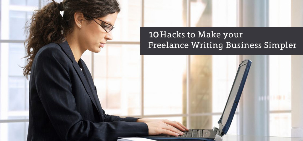 10 Hacks to Make your Freelance Writing Business Simpler