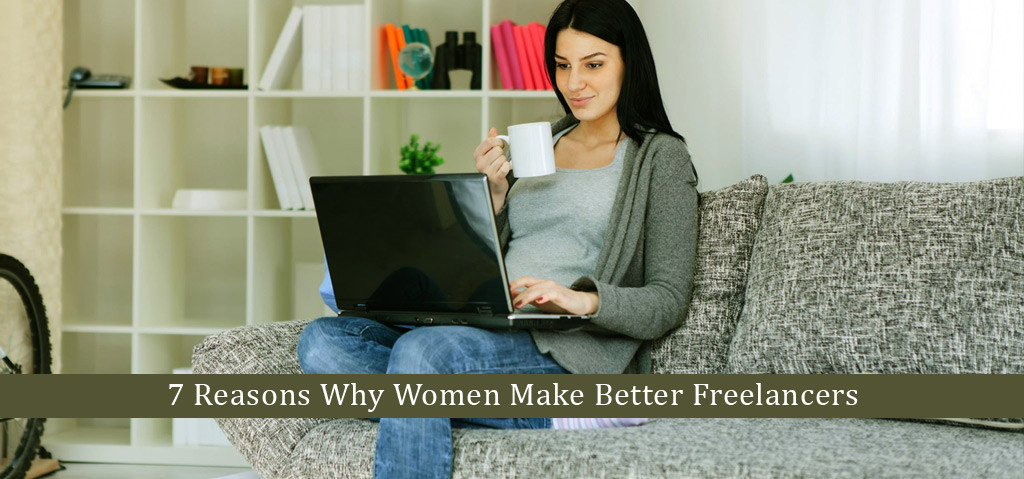 7 Reasons Why Women Make Better Freelancers