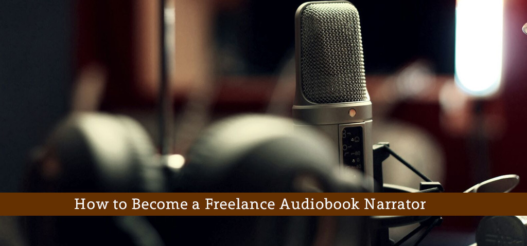 How to Become a Freelance Audiobook Narrator
