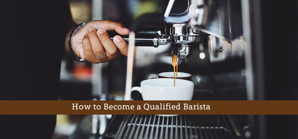 How to Become a Qualified Barista