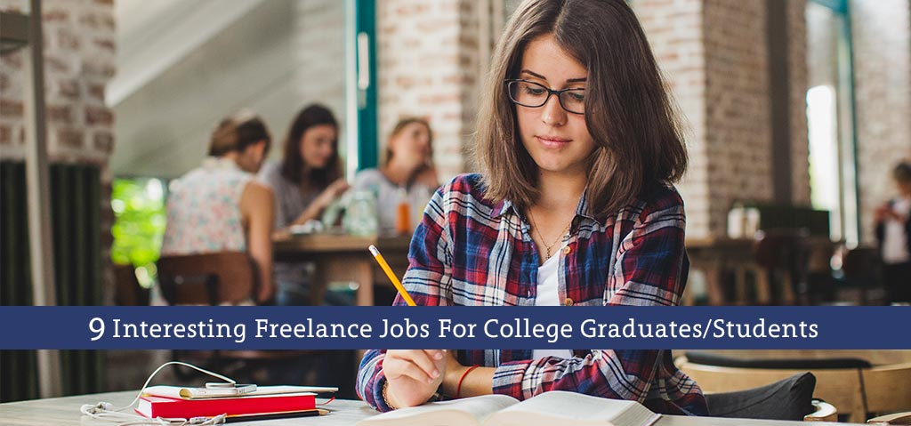 9 Interesting Freelance Jobs For College Graduates Students