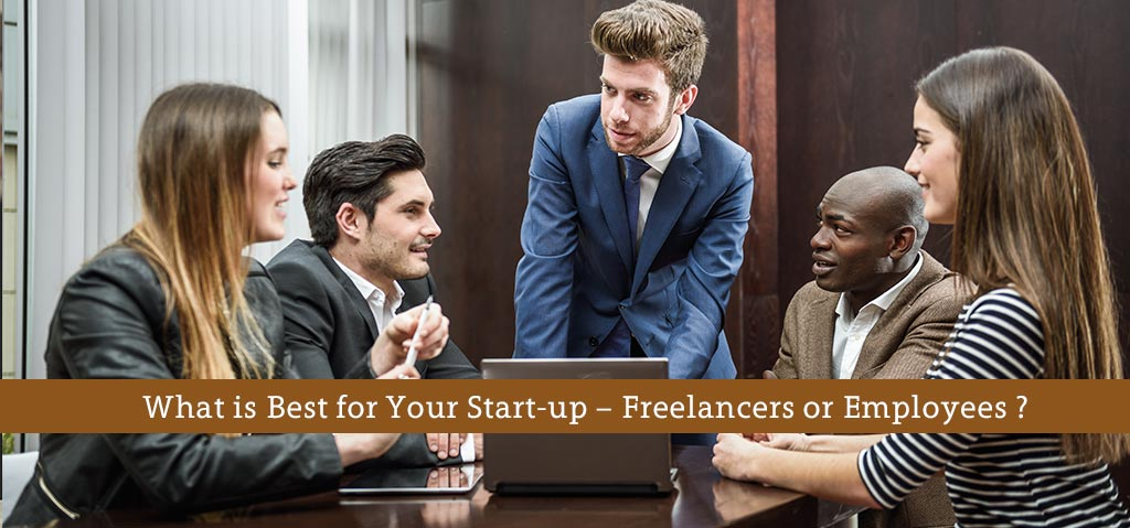 What is Best for Your Start-up – Freelancers or Employees