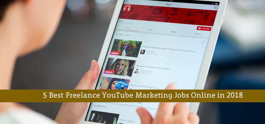 5 Best Freelance YouTube Marketing Jobs Online in 2018