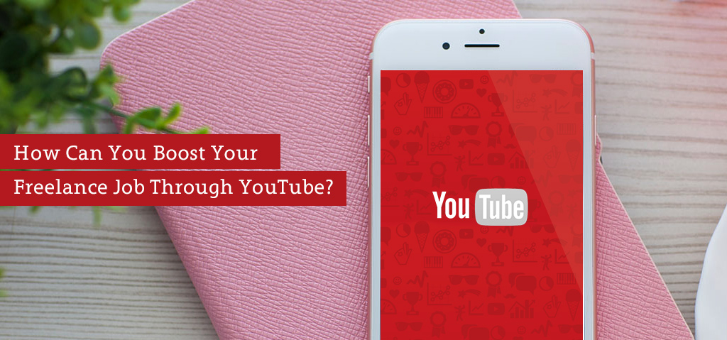 How Can You Boost Your Freelance Job Through YouTube?