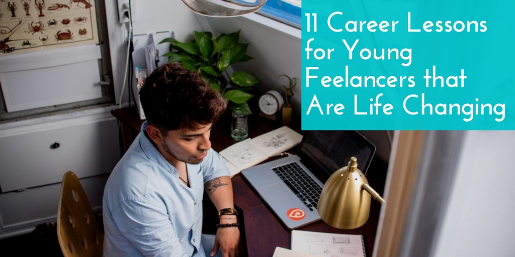 11 Career Lessons for Young Freelancers that Are Life Changing