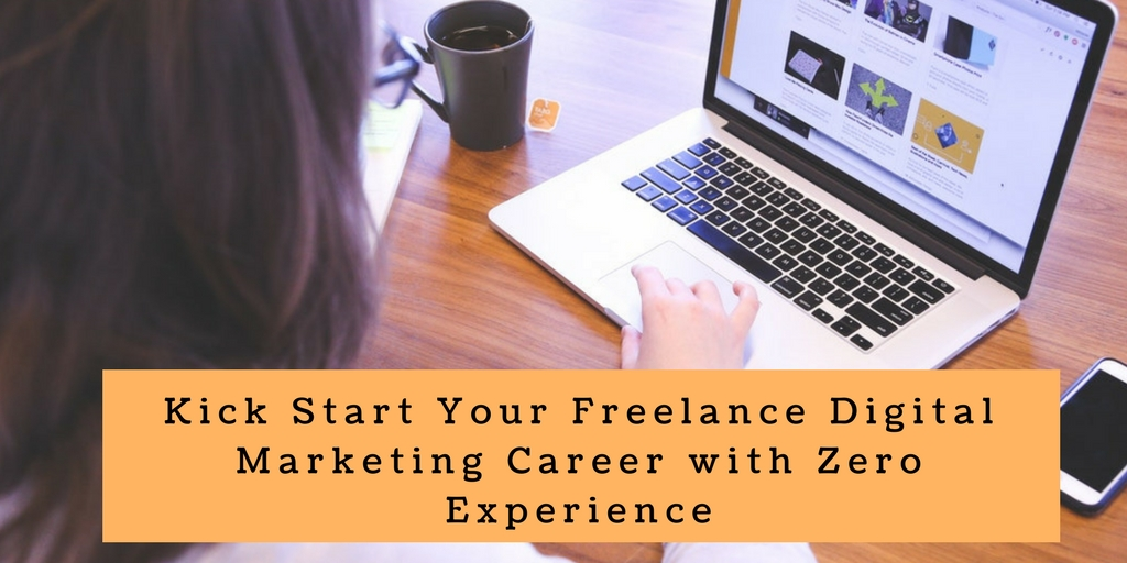 Kick Start Your Freelance Digital Marketing Career with Zero Experience
