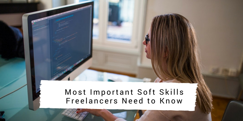 Most Important Soft Skills Freelancers Need to Know
