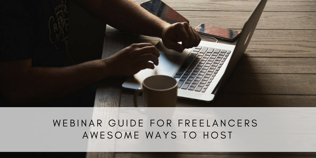 Webninar Guide for Freelancers. Awesome Ways to Host