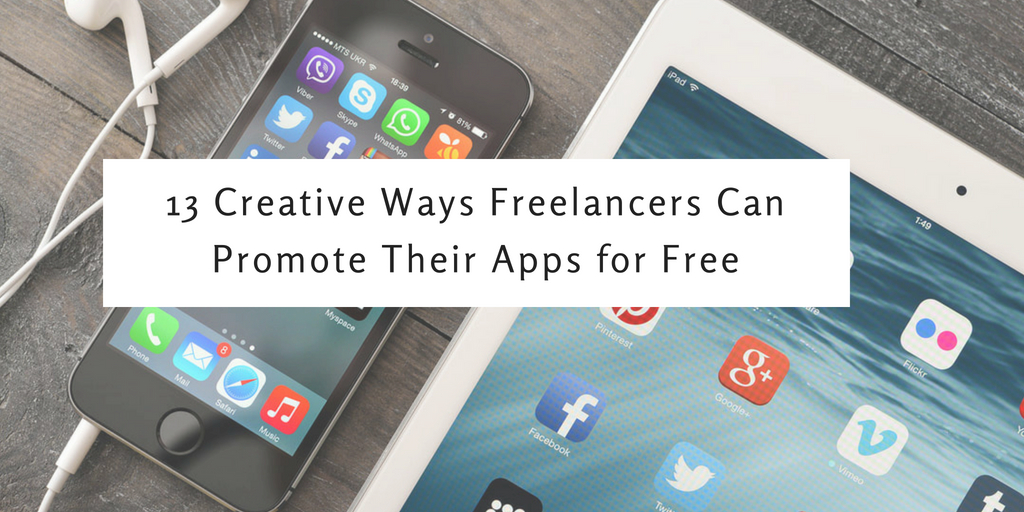 13 Creative Ways Freelancers Can Promote Their Apps for Free