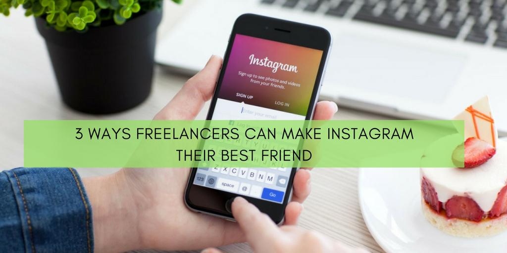 3 Ways Freelancers Can Make Instagram Their Best Friend