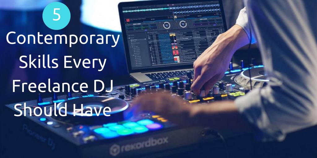 5 Contemporary Skills Every Freelance DJ Should Have