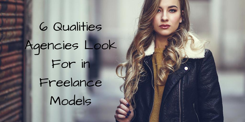 6 Qualities Agencies Look For in Freelance Models