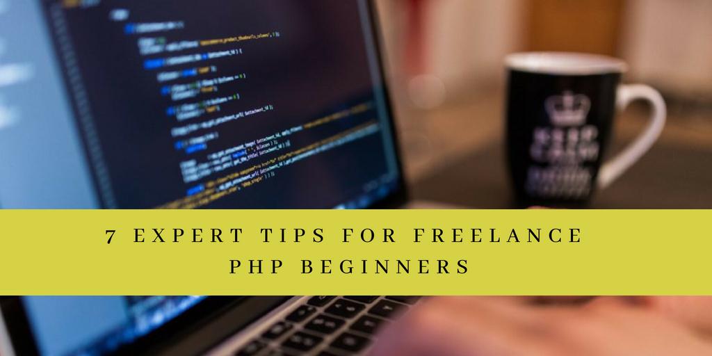 7 Expert Tips for Freelance PHP Beginners