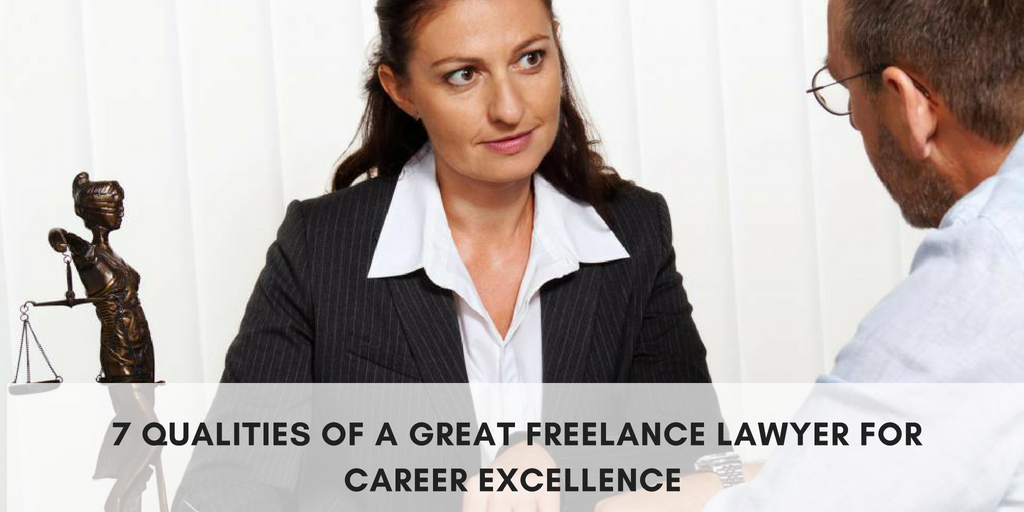 7 QUALITIES OF A GREAT FREELANCE LAWYER FOR CAREER EXCELLENCE