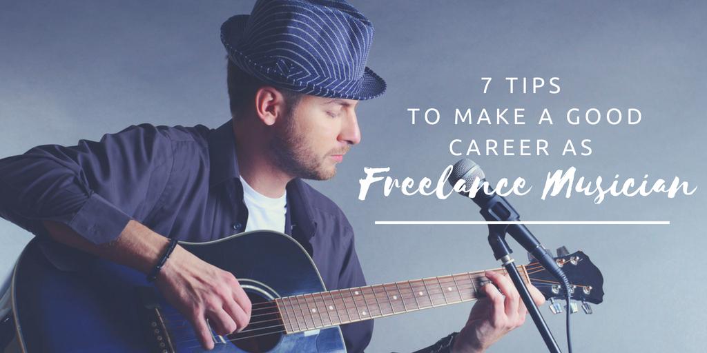 7 Tips To Make A Good Career As A Freelance Musician