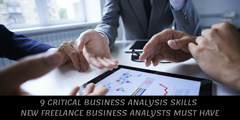 9 Critical Business Analysis Skills New Freelance Business Analysts must have