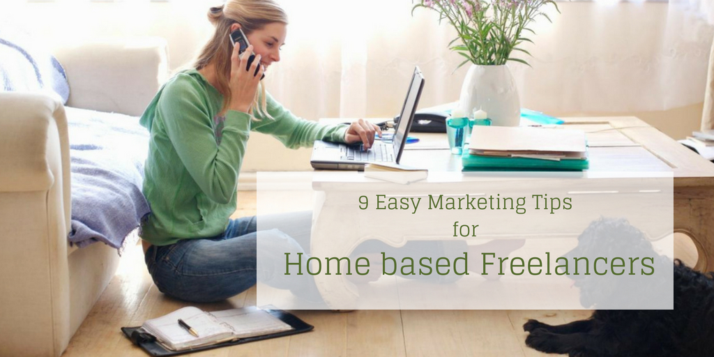 9 Easy Marketing Tips for Home based Freelancers