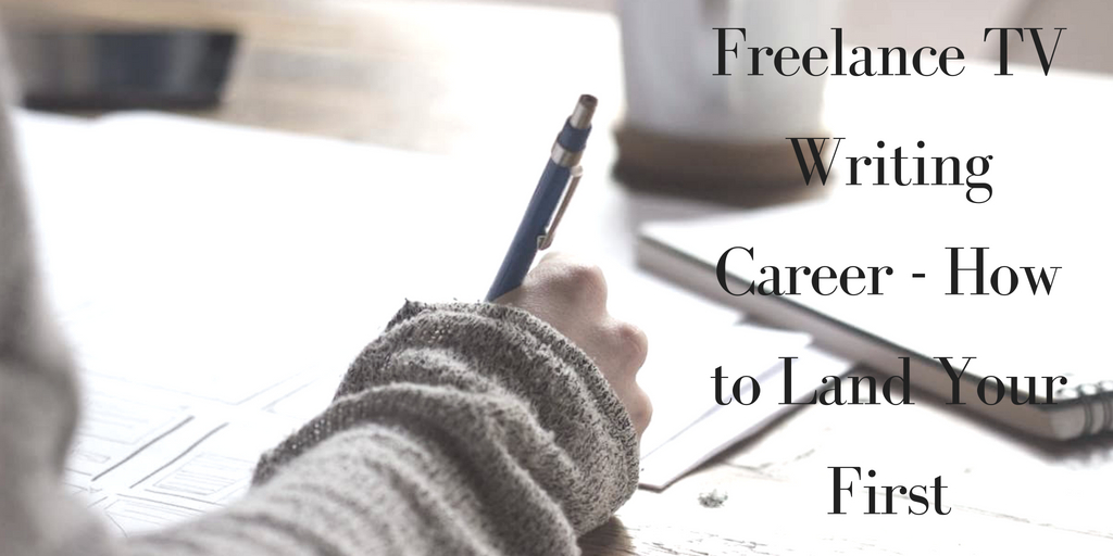 Freelance TV Writing Career - How to Land Your First