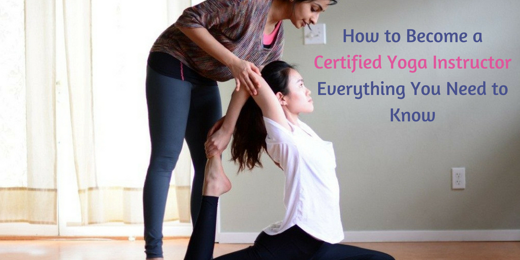 How to Become a Certified Yoga Instructor – Everything You Need to Know
