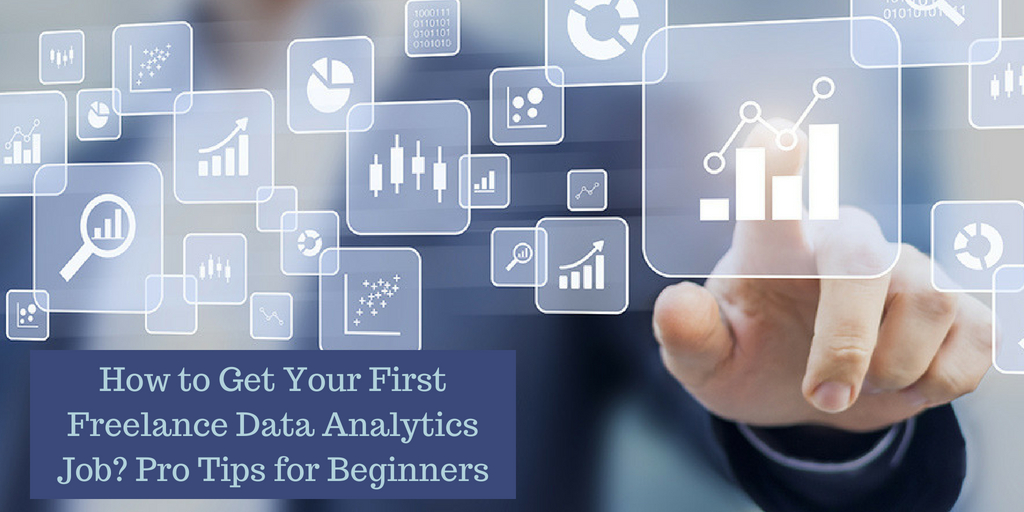 How to Get Your First Freelance Data Analytics Job? Pro Tips for Beginners
