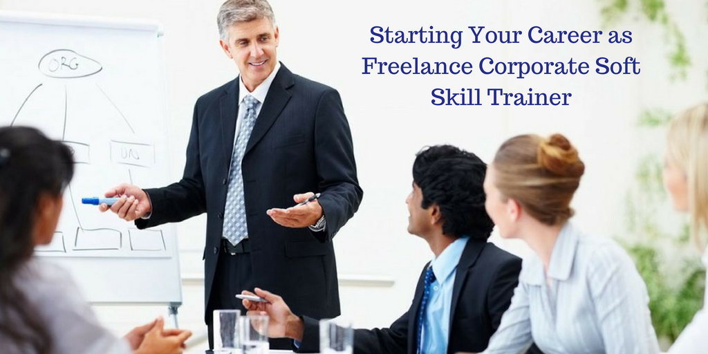 Starting Your Career as Freelance Corporate Soft Skill Trainer