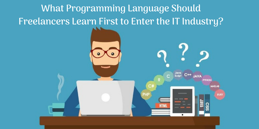 What Programming Language Should Freelancers Learn First to Enter the IT Industry?