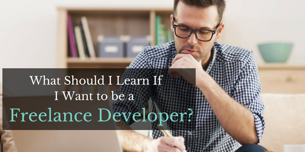 What Should I Learn If I Want to be a Freelance Developer