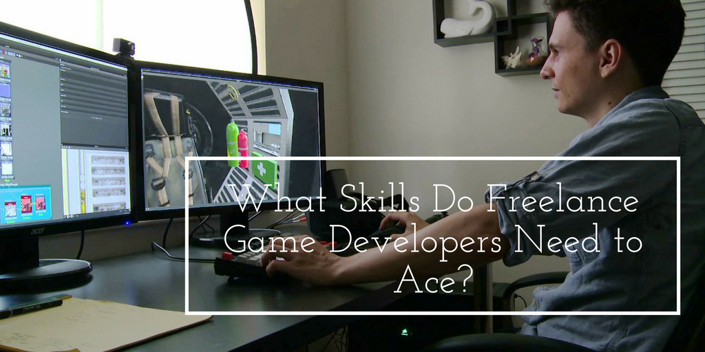 What Skills Do Freelance Game Developers Need to Ace?