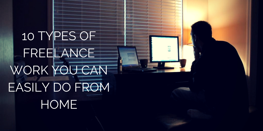 10 Types Of Freelance Work You Can Easily Do From Home
