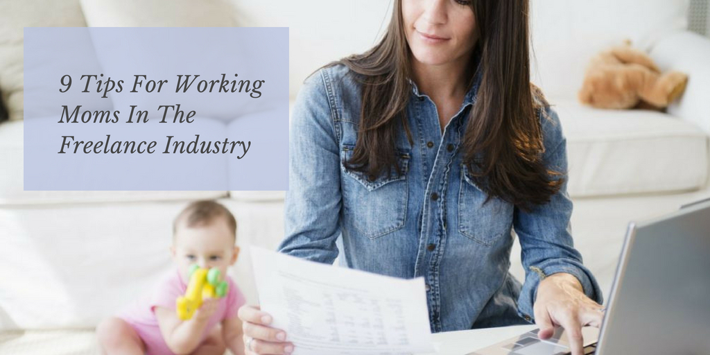 9 Tips For Working Moms In The Freelance Industry