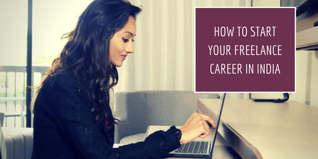 HOW TO START YOUR FREELANCE CAREER IN INDIA