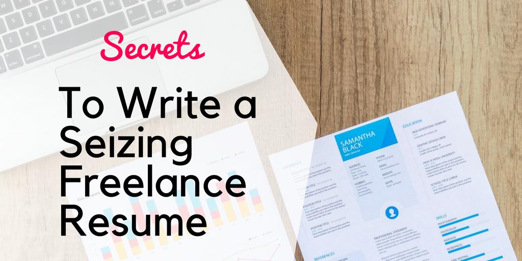 secrets to write a seizing freelance resumes