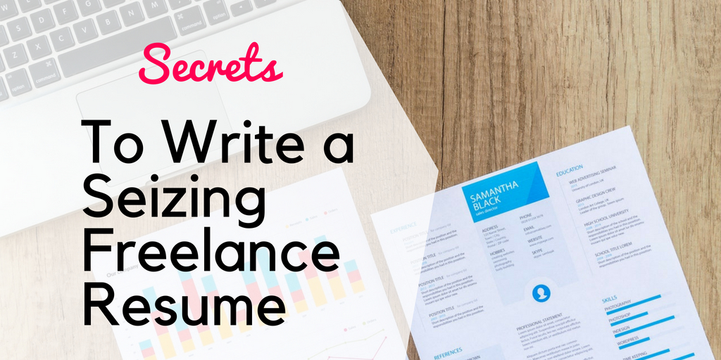 secrets to write a seizing freelance resumes
