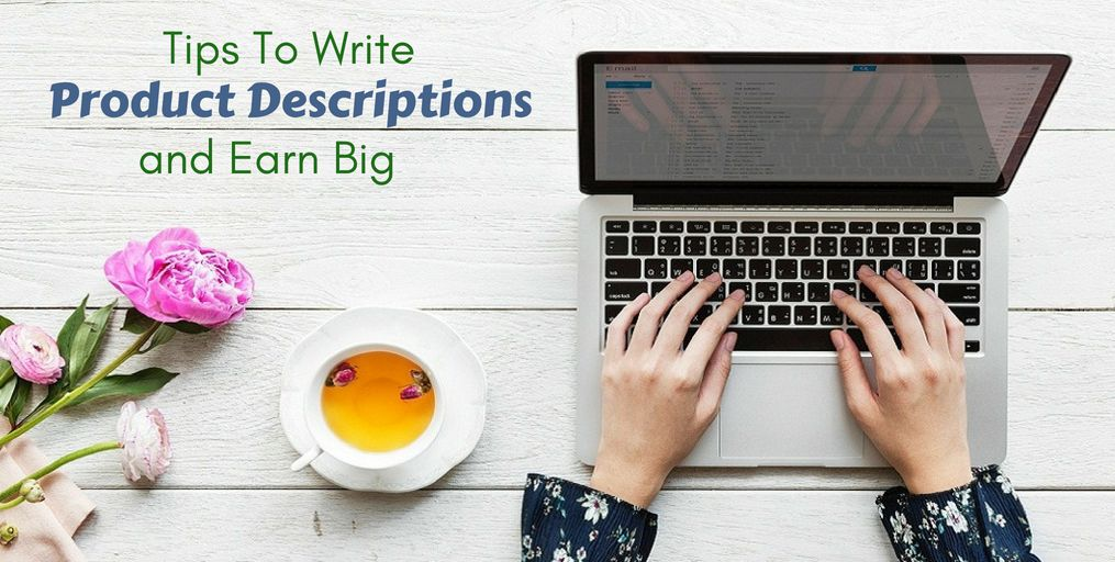 Tips To Write Amazing Product Descriptions and Earn Big