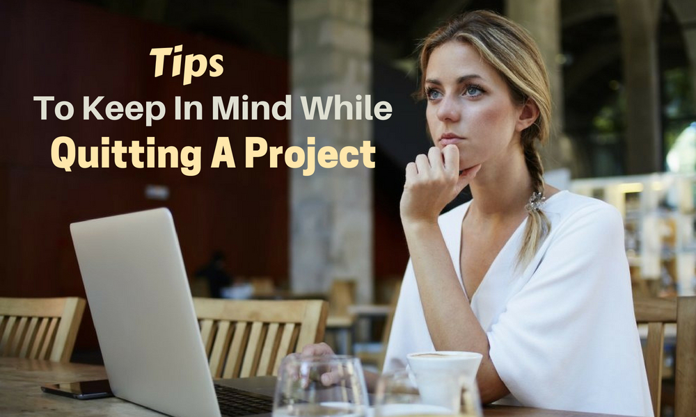 tip to keep in mind while quitting project