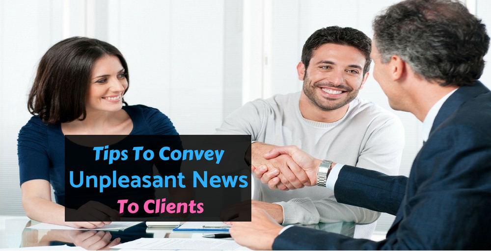 unpleasant news to clients - tips to convey